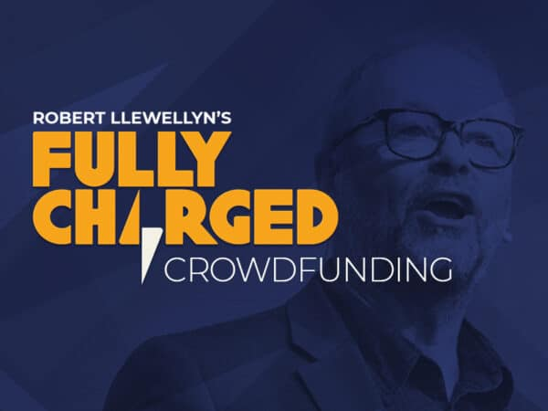 Fully Charged is crowdfunding! Why now, and how can you help?